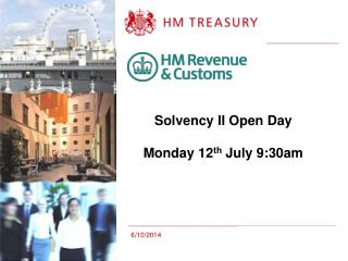 Solvency II Open Day Monday 12 th  July 9:30am
