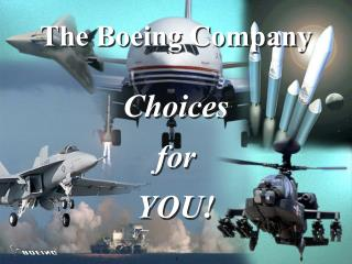 The Boeing Company Choices for YOU!