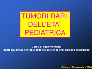 TUMORI RARI  DELL'ETA'  PEDIATRICA