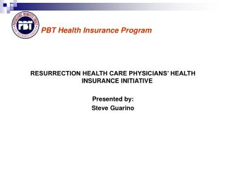 RESURRECTION HEALTH CARE PHYSICIANS  HEALTH INSURANCE INITIATIVE  Presented by: Steve Guarino