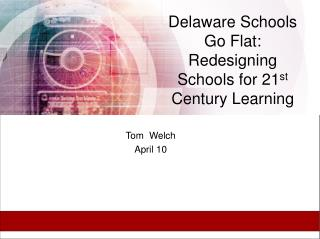Delaware Schools Go Flat: Redesigning Schools for 21 st  Century Learning