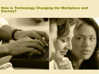 How is Technology Changing the Workplace and Society?