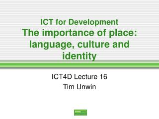 ICT for Development The importance of place: language, culture and identity