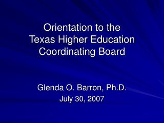 Orientation to the Texas Higher Education  Coordinating Board