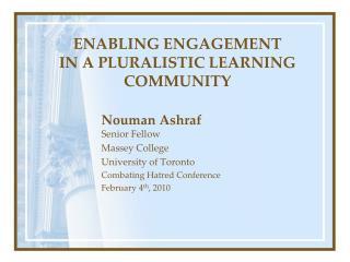 Nouman Ashraf Senior Fellow Massey College University of Toronto Combating Hatred Conference February 4 th , 2010