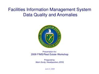 Presentation for: 2009 FIMS/Real Estate Workshop Prepared by: Mark Gordy, Headquarters (EES)