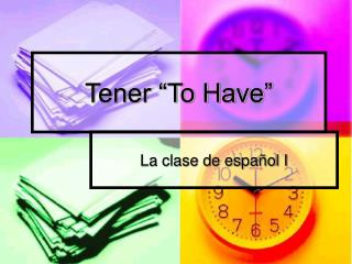 "Tener ""To Have"""