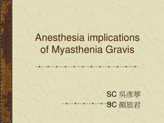 Anesthesia implications of Myasthenia Gravis