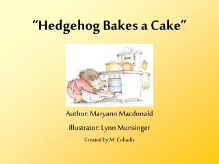 """""""Hedgehog Bakes a Cake"""""""