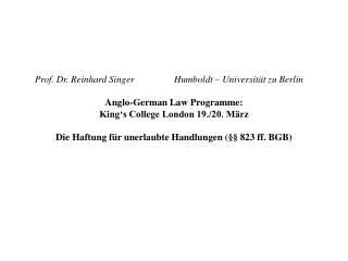 Prof. Dr. Reinhard Singer		Humboldt – Universität zu Berlin	 Anglo-German Law Programme:  King's College London 19.