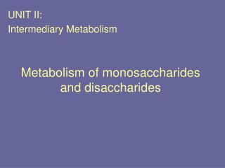 Metabolism of monosaccharides and disaccharides