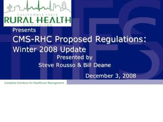 Presents  CMS-RHC Proposed Regulations : Winter 2008 Update