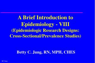 A Brief Introduction to Epidemiology - VIII (Epidemiologic Research Designs:  Cross-Sectional/Prevalence Studies)