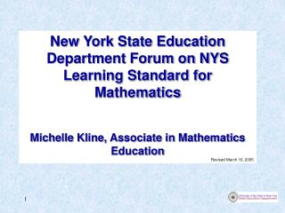 New York State Education Department Forum on NYS Learning Standard for Mathematics Michelle Kline, Associate in Mathemat