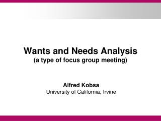 Wants and Needs Analysis (a type of focus group meeting)