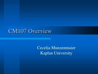 CM107 Overview