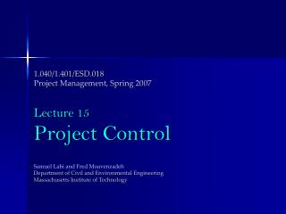 1.040/1.401/ESD.018 Project Management, Spring 2007 Lecture 15 Project Control