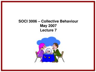 SOCI 3006 – Collective Behaviour May 2007 Lecture 7