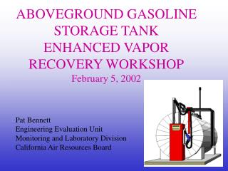 ABOVEGROUND GASOLINE STORAGE TANK  ENHANCED VAPOR RECOVERY WORKSHOP February 5, 2002
