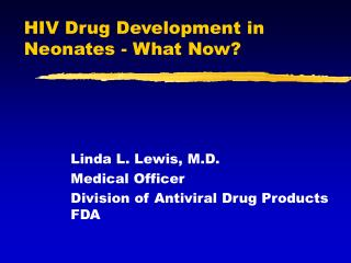 HIV Drug Development in Neonates - What Now?