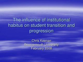 The influence of institutional habitus on student transition and progression
