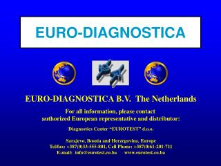 EURO-DIAGNOSTICA B.V.  The Netherlands For all information, please contact  authorized European representative and distr