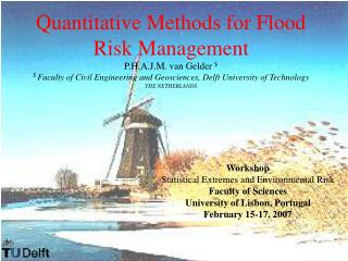 Quantitative Methods for Flood Risk Management  P.H.A.J.M. van Gelder    Faculty of Civil Engineering and Geosciences, D