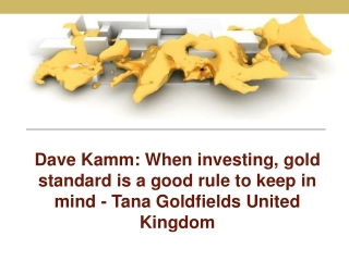 Dave kamm when investing, gold standard is a good rule to ke