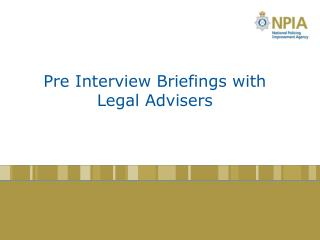 Pre Interview Briefings with Legal Advisers