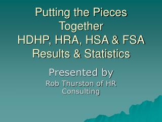 Putting the Pieces Together HDHP, HRA, HSA & FSA Results & Statistics