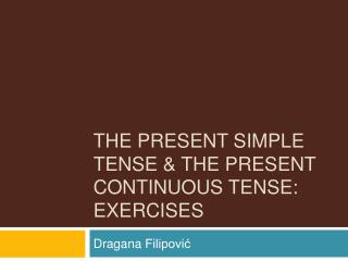 The present simple tense  the present continuous tense: exercises
