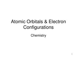 Atomic Orbitals & Electron Configurations