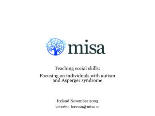 Teaching social skills:  Focusing on individuals with autism and Asperger syndrome  Ireland November 2005 katarina.larss