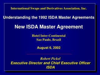 Robert Pickel Executive Director and Chief Executive Officer ISDA