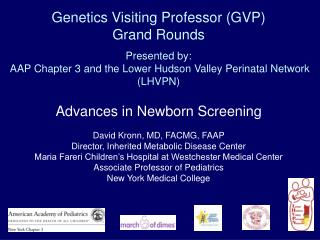 Genetics Visiting Professor GVP  Grand Rounds  Presented by:  AAP Chapter 3 and the Lower Hudson Valley Perinatal Networ