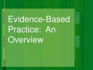 Evidence-Based Practice:  An Overview