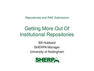 Repositories and RAE Submission  Getting More Out Of  Institutional Repositories