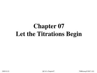 Chapter 07 Let the Titrations Begin