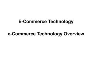 E-Commerce Technology e-Commerce Technology Overview