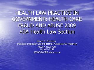 HEALTH LAW PRACTICE IN GOVERNMENT: HEALTH CARE FRAUD AND ABUSE 2009 ABA Health Law Section