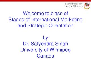 Welcome to class of  Stages of International Marketing and Strategic Orientation by Dr. Satyendra Singh University of Wi