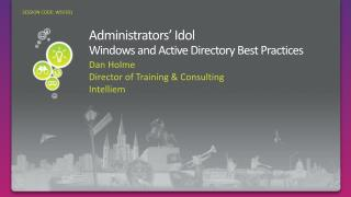 Administrators'  Idol Windows  and Active Directory Best Practices