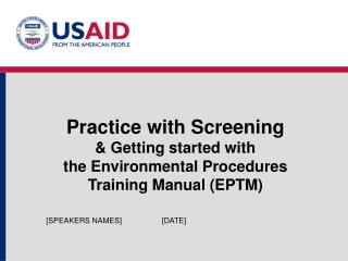 Practice with Screening  & Getting started with  the Environmental Procedures  Training Manual (EPTM)