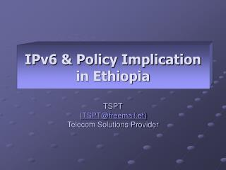 IPv6 & Policy Implication  in Ethiopia