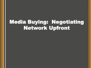 Media Buying:  Negotiating Network Upfront