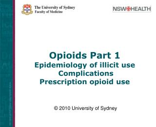 Opioids Part 1 Epidemiology of illicit use  Complications Prescription opioid use