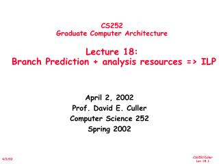 CS252 Graduate Computer Architecture  Lecture 18:   Branch Prediction  analysis resources  ILP