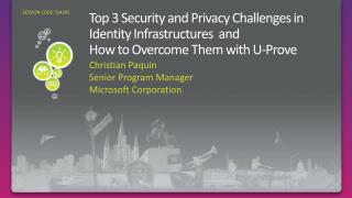 Top  3  Security and Privacy Challenges in Identity Infrastructures   and  How  to Overcome Them with U-Prove