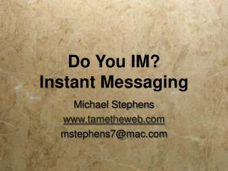 Do You IM? Instant Messaging