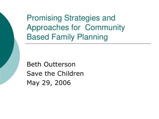 Promising Strategies and Approaches for  Community Based Family Planning